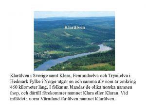 Klarlven i Sverige samt Klara Femundselva och Trysilelva