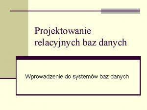 Projektowanie relacyjnych baz danych Wprowadzenie do systemw baz