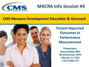 MACRA Info Session 4 CMS Measure Development Education