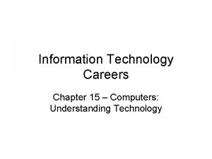 Information Technology Careers Chapter 15 Computers Understanding Technology