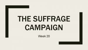 THE SUFFRAGE CAMPAIGN Week 20 Overview The early