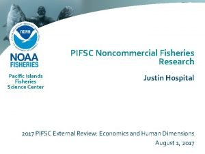 PIFSC Noncommercial Fisheries Research Pacific Islands Fisheries Science