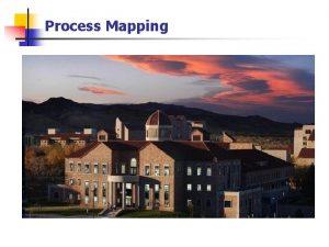 Process Mapping Process Mapping n Why Process Map
