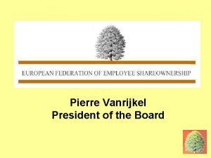 PIERRE EFES Pierre Vanrijkel President of the Board