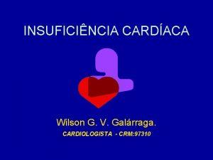 INSUFICINCIA CARDACA Wilson G V Galrraga CARDIOLOGISTA CRM