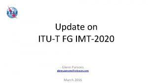 Update on ITUT FG IMT2020 Glenn Parsons glenn