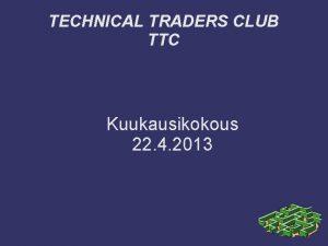 TECHNICAL TRADERS CLUB TTC Kuukausikokous 22 4 2013