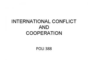 INTERNATIONAL CONFLICT AND COOPERATION POLI 388 INTERNATIONAL CONFLICT