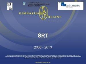 RT 2006 2013 Operacijo delno financira Evropska unija