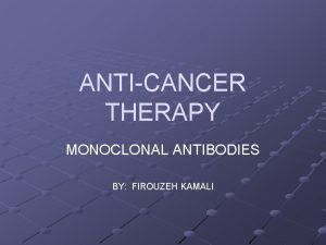 ANTICANCER THERAPY MONOCLONAL ANTIBODIES BY FIROUZEH KAMALI Conventional