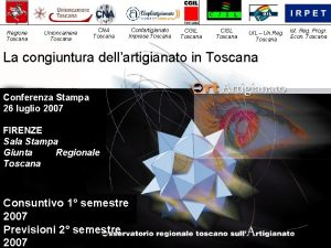 Regione Toscana Unioncamere Toscana CNA Toscana Confartigianato Imprese