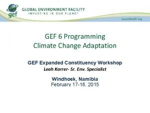 GEF 6 Programming Climate Change Adaptation GEF Expanded