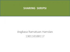 SHARING SKRIPSI Angkasa Ramatuan Hamdan 130110100117 TOPIK SUBMIT