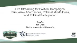 Live Streaming for Political Campaigns Persuasive Affordances Political