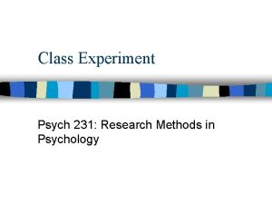 Class Experiment Psych 231 Research Methods in Psychology