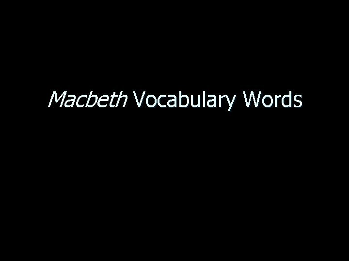 Macbeth Vocabulary Words Macbeth Vocabulary Words 1 Miniona