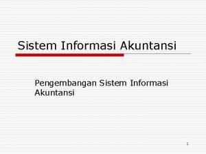 Sistem Informasi Akuntansi Pengembangan Sistem Informasi Akuntansi 1
