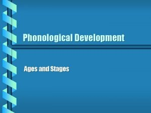 Phonological Development Ages and Stages Discussion Outline b