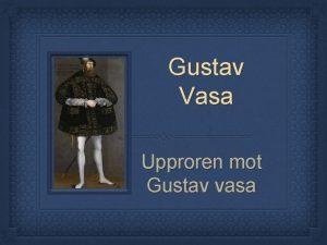 Gustav Vasa Upproren mot Gustav vasa Missnjd med