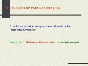 EL ANLISIS DE FORMAS VERBALES Una forma verbal