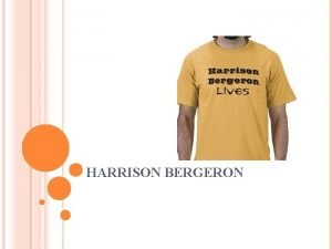 HARRISON BERGERON HARRISON Take out your picture of