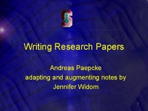 Writing Research Papers Andreas Paepcke adapting and augmenting