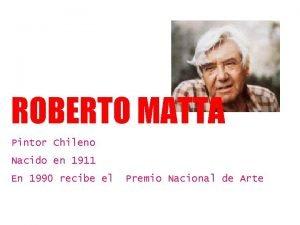 ROBERTO MATTA Pintor Chileno Nacido en 1911 En