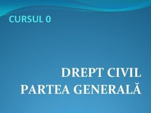CURSUL 0 DREPT CIVIL PARTEA GENERAL Structura cursului