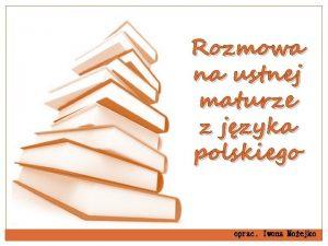 Rozmowa na ustnej maturze z jzyka polskiego oprac