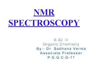 NMR SPECTROSCOPY NMR SPECTROSCOPY Nuclear magnetic resonance spectroscopy