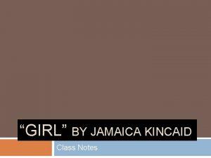 GIRL BY JAMAICA KINCAID Class Notes Jamaica Kincaid
