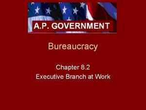 Bureaucracy Chapter 8 2 Executive Branch at Work