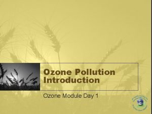 Ozone Pollution Introduction Ozone Module Day 1 What