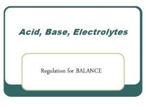 Acid Base Electrolytes Regulation for BALANCE Fluid Compartments