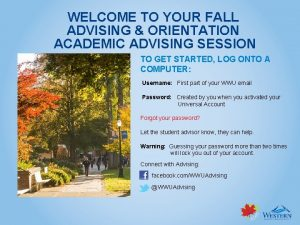WELCOME TO YOUR FALL ADVISING ORIENTATION ACADEMIC ADVISING