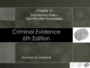 Chapter 10 Exclusionary Rule Identification Procedures Criminal Evidence