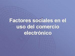 Factores sociales en el uso del comercio electrnico