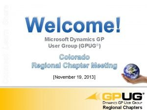 Connect Learn Share Welcome Microsoft Dynamics GP User