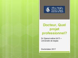 Docteur Quel projet professionnel Dr Djamel edine KATI