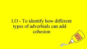 LO To identify how different types of adverbials