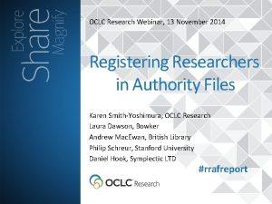 OCLC Research Webinar 13 November 2014 Registering Researchers