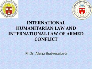 INTERNATIONAL HUMANITARIAN LAW AND INTERNATIONAL LAW OF ARMED