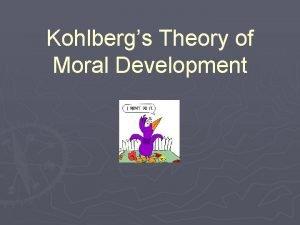 Kohlbergs Theory of Moral Development Moral Development Moral