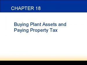 CHAPTER 18 Buying Plant Assets and Paying Property