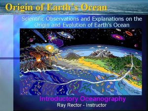 Origin of Earths Ocean Scientific Observations and Explanations