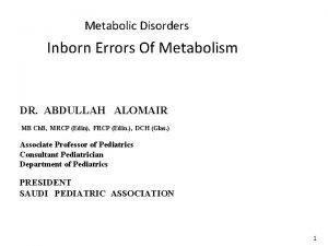 Metabolic Disorders Inborn Errors Of Metabolism DR ABDULLAH