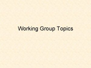 Working Group Topics Working Group 1 a The