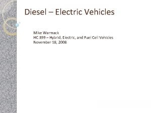 Diesel Electric Vehicles Mike Warmack HC 399 Hybrid
