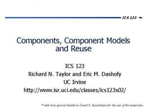 ICS 123 Components Component Models and Reuse ICS