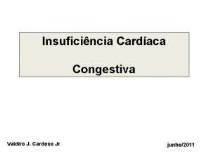 Insuficincia Cardaca Congestiva Valdiro J Cardoso Jr junho2011